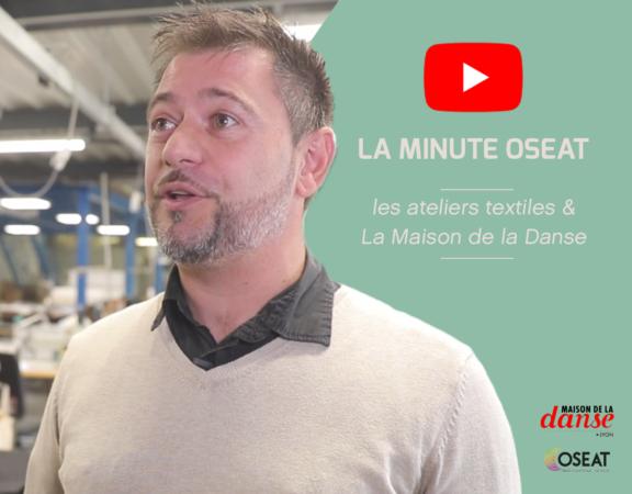 La Minute Oseat : les ateliers textiles et la Maison de la Danse